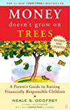 Money Doesnt Grow On Trees: A Parents Guide to Raising Financially Responsible Children