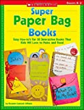 Super Paper Bag Books: Easy How-to's for 10 Interactive Books That Kids Will Love to Make and Read (0439395038) by Williams, Rozanne Lanczak