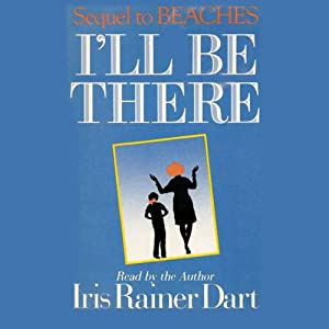 I'll Be There: Sequel to Beaches | [Iris Rainer Dart]