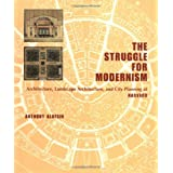 The Struggle for Modernism: Architecture, Landscape Architecture, and City Planning at Harvard ~ Anthony Alofsin