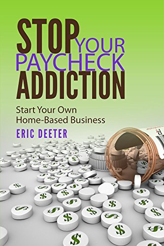 Stop Your Paycheck Addiction: Start Your Own Home-based Business by Eric Deeter ebook deal