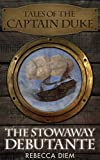 The Stowaway Debutante (Tales of the Captain Duke Book 1)