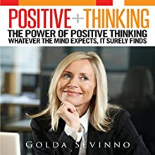 Positive Thinking: The Power of Positive Thinking. Whatever the Mind Expects, It Surely Finds (       UNABRIDGED) by Golda Sevinno Narrated by Paul Holbrook