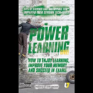 Power Learning: How to Enjoy Learning, Improve Your Memory and Succeed in Exams | [Kevin Mincher]