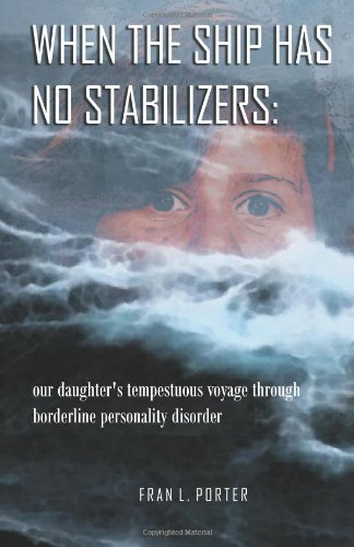 When the Ship has No Stabilizers: our daughter's tempestuous voyage through borderline personality disorder