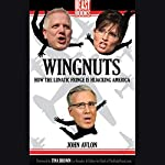 Wingnuts: How the Lunatic Fringe Is Hijacking America | John P. Avlon,Tina Brown (foreword)