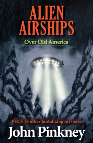 ALIEN AIRSHIPS Over Old America: PLUS 18 other tantalizing mysteries PDF