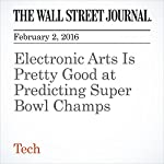 Electronic Arts Is Pretty Good at Predicting Super Bowl Champs | Sarah E. Needleman