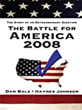The Battle for America 2008: The Story of an Extraordinary Election (Thorndike Nonfiction) (1410420361) by Balz, Daniel J.