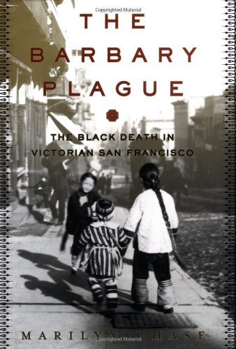The Barbary Plague: The Black Death in Victorian San Francisco, Chase, Marilyn