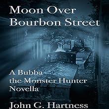 Moon over Bourbon Street: A Bubba the Monster Hunter Novella Audiobook by John G. Hartness Narrated by John Solo