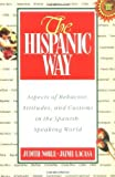 img - for The Hispanic Way: Aspects of Behavior, Attitudes and Customs in the Spanish-Speaking World by Noble, Judith, Lacasa, Jaime(August 27, 1990) Paperback book / textbook / text book