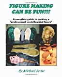 9780974223209: Figure Making Can Be Fun?!?: A complete guide to making a professional ventriloquist figure.