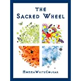 The Sacred Wheel: a guide to the Pagan year for beginners in Witchcraft and Wicca (new age & spiritual books)by MommaWhiteCougar The...