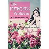 The Princess Problem (A Fairy Tale Romance) ~ Diane Darcy