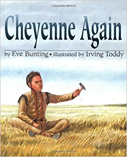 Cheyenne Again: Eve Bunting, Irving Toddy: 9780618194650: Amazon.com