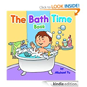 Free Kindle Book: The Bath Time Book - A Fun Children's Picture Book (Sweet Dreams Bedtime Stories, book 1), by Michael Yu, Rachel Yu. Publication Date: May 19, 2012