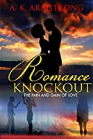 Romance Knockout: The Pain and Gain of Love