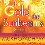 The Gold of the Sunbeams: And Other Stories | Tito Rajarshi Mukhopadhyay