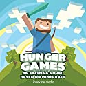 Hunger Games: An Exciting Novel Based on Minecraft (       UNABRIDGED) by Innovate Media Narrated by Nick Orfanella