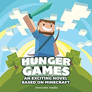 Hunger Games: An Exciting Novel Based on Minecraft Audiobook