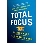 Total Focus: Making Better Decisions Under Pressure Hörbuch von Brandon Webb, John David Mann Gesprochen von: Brandon Webb, Johnathan McClain
