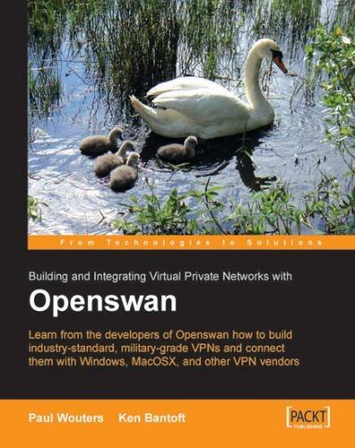 Openswan: Building and Integrating Virtual Private Networks: Learn from the developers of Openswan how to build industry standard, military grade VPNs ... with Windows, MacOSX, and other VPN vendors
