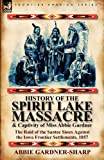 Abbie Gardner-Sharp History of the Spirit Lake Massacre and Captivity of Miss Abbie Gardner: the Raid of the Santee Sioux Against the Iowa Frontier Settlements, 1857