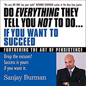 Do Everything They Tell You Not to Do If You Want to Succeed Audiobook