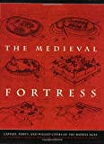 img - for The Medieval Fortress: Castles, Forts, And Walled Cities Of The Middle Ages book / textbook / text book