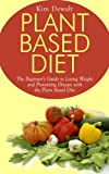 Plant Based Diet: The Beginners Guide to Losing Weight and Preventing Disease with the Plant Based Diet
