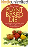 Plant Based Diet: The Beginner's Guide to Losing Weight and Preventing Disease with the Plant Based Diet