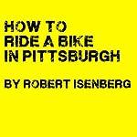 How to Ride a Bike in Pittsburgh | Robert Isenberg