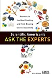 Scientific American's Ask the Experts: Answers to The Most Puzzling and Mind-Blowing Science Questions (0060523360) by Editors of Scientific American