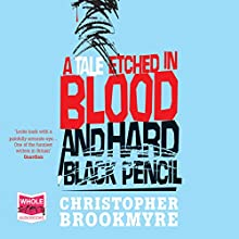 A Tale Etched in Blood and Hard Black Pencil (       UNABRIDGED) by Christopher Brookmyre Narrated by Angus King