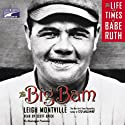 The Big Bam: The Life and Times of Babe Ruth (       UNABRIDGED) by Leigh Montville Narrated by Scott Brick