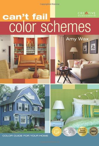 Can't Fail Color Schemes: Color Guide for the Interior & Exterior of Your Home