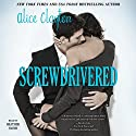 Screwdrivered: Cocktail, Book 3 (       UNABRIDGED) by Alice Clayton Narrated by Heather Smith