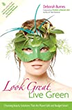 img - for Look Great, Live Green: Choosing Bodycare Products that Are Safe for You, Safe for the Planet book / textbook / text book