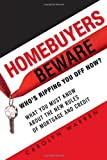 Homebuyers Beware: Who¿s Ripping You Off Now?--What You Must Know About the New Rules of Mortgage and Credit