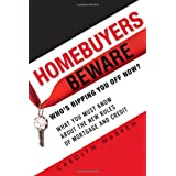 Homebuyers Beware: Who�s Ripping You Off Now?--What You Must Know About the New Rules of Mortgage and Credit ~ Carolyn Warren