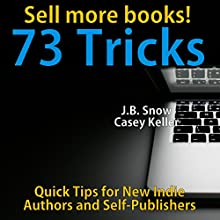 73 Ways to Sell More Books: Quick Tips for New Indie Authors and Self-Publishers: Transcend Mediocrity, Book 47 (       UNABRIDGED) by J.B. Snow, Casey Keller Narrated by Andrea Buchanan