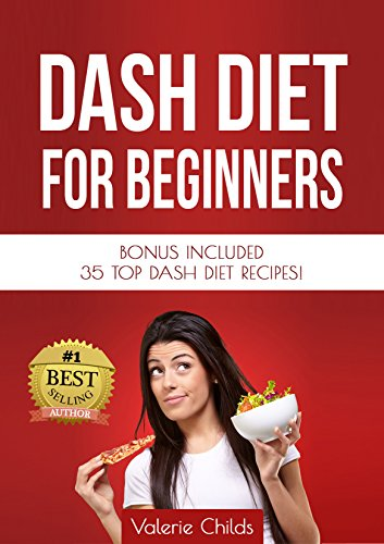 DASH Diet: DASH Diet for Beginners - TOP DASH Diet Recipes for Weight Loss, Fat Loss and Healthy Living - Lower Blood Pressure, Improve Health, Increase ... Diet Cookbook, Dash Diet Recipes Book 1) by Valerie Childs, Joy Louis