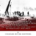 The Post-War Division of Germany and the Construction of the Berlin Wall: The History of the Cold War Split Between East and West Audiobook by  Charles River Editors Narrated by Dave Wright