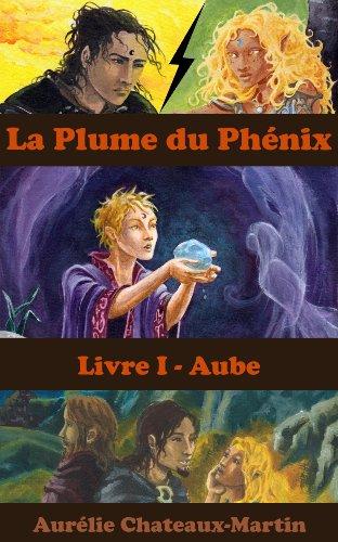 Couverture du livre La Plume du Phénix - Livre I Aube