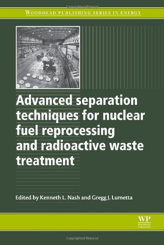 Advanced Separation Techniques for Nuclear Fuel Reprocessing and Radioactive Waste Treatment (Woodhead Publishing Series in Energy)From