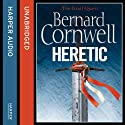 Heretic: The Grail Quest, Book 3 (       UNABRIDGED) by Bernard Cornwell Narrated by Andrew Cullum