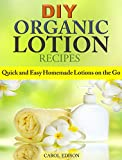 DIY Organic Lotion Recipes: Quick and Easy Homemade Lotions on the Go