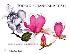 Today's Botanical Artists (Schiffer Book) Cora B. Marcus and Lib|||Kyer