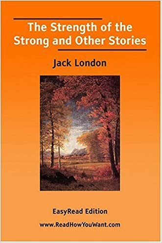 The Strength of the Strong and Other Tales